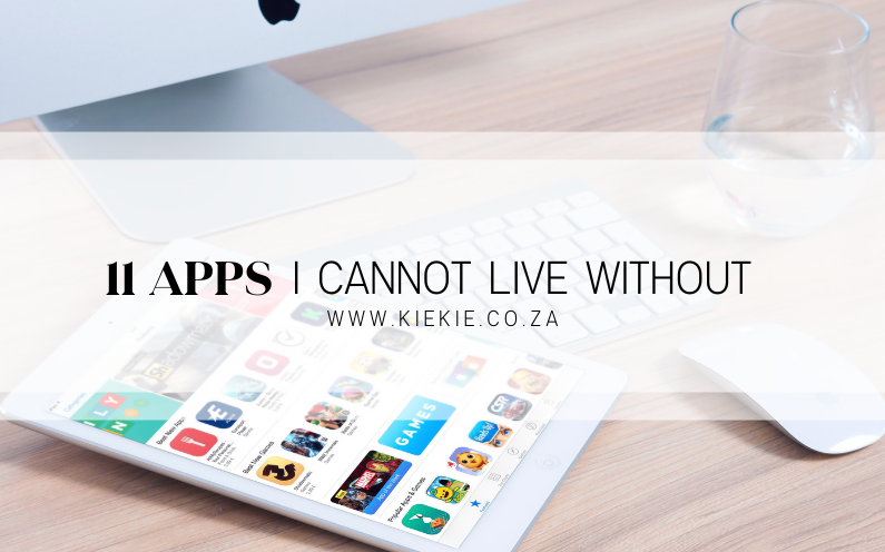 11 APPS & TOOLS I CANNOT LIVE WITHOUT